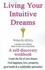 Living Your Intuitive Dreams : A Self-Discovery Workbook - sHEALy