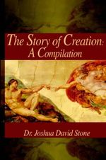 Story of Creation : A Compilation - Dr Joshua David Stone