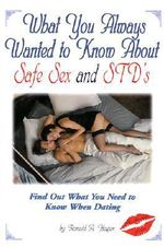 What You Always Wanted to Know About Safe Sex and Std's - Ronald A. Hagen