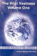 Our Living Earth : Vital Vastness - Richard Michael Pasichnyk