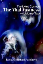 The Living Cosmos : Vital Vastness - Richard Michael Pasichnyk