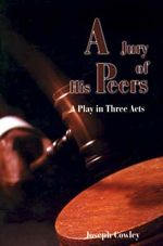 Jury of His Peers : A Play in Three Acts - Joseph G. Cowley