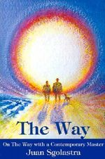 The Way : On the Way with a Contemporary Master - Juan Sgolastra