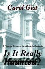 Is It Really Haunted? : A Concise Resource for Ghost Enthusiasts - Carol Gist