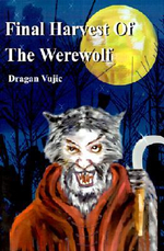 Final Harvest of the Werewolf - Dragan Vujic