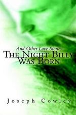 Night Billy Was Born :  And Other Love Stories - Joseph G. Cowley