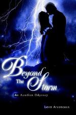Beyond the Storm : An Acadian Odyssey - Leon M Arceneaux