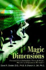 Magic Dimensions :  Personal Transformations Through Magic, Miracles and Quantum Mechanics - Sharon A. Gill