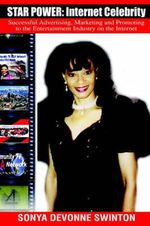 Star Power : Internet Celebrity: Successful Advertising, Marketing and Promoting to the Entertainment Industry on the Internet - Sonya D Swinton