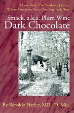 Smack, A.K.A. Plum Wine Dark Chocolate : A Love Story: The Shadow - Renaldo Fischer