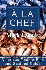 a la Chef : Americas Modern Fish and Seafood Guide - Mark J Carey