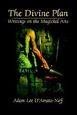 The Divine Plan : Writings on the Magickal Arts - Adam Lee D'Amato-Neff
