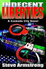 Indecent Liberties : A Cockade City Novel - Stephen K Armstrong