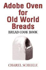 Adobe Oven for Old World Breads : Bread Cook Book - Charel Scheele