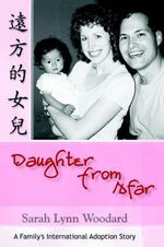 Daughter from Afar : A Family's International Adoption Story - Sarah L Woodard