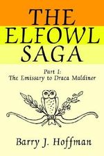 The Elfowl Saga : Part I: The Emissary to Draca Maldinor - Barry J Hoffman