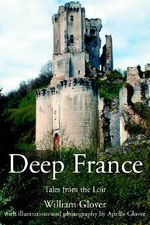 Deep France : Tales from the Loir - William Glover