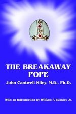 The Breakaway Pope - John Cantwell Kiley