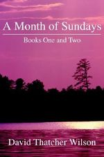 A Month of Sundays : Books One and Two - David T Wilson