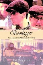 Bootlegger : Max Hassel, the Millionaire Newsboy - Ed Taggert