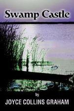 Swamp Castle - Joyce C Graham