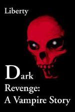 Dark Revenge : A Vampire Story - Jesse Liberty