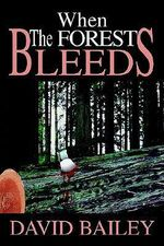 When the Forest Bleeds - David Jordan Bailey