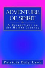 Adventure of Spirit : A Perspective on the Human Journey - Patricia Daly Lawn