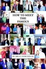 How to Meet the Famous - Bruce Robertson