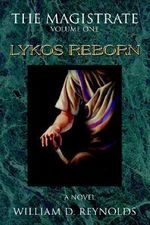 Magistrate :  Volume One: Lykos Reborn - William D Reynolds