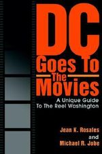 DC Goes to the Movies :  A Unique Guide to the Reel Washington - Jean K Rosales