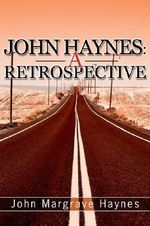 John Haynes : A Retrospective - John Michael Haynes