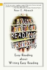 Easy Reading Writing :  Easy Reading about Writing Easy Reading - Peter E. Abresch