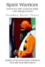 Spirit Warriors : Interviews with American Sikhs--the First Ge - Stephen Burns Power