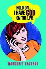 Hold on...I Have God on the Line - Margaret Garland