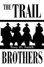 The Trail Brothers - Troy D Smith