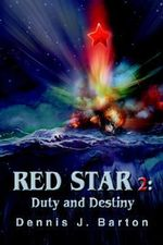 Red Star 2 :  Duty and Destiny - Dennis J. Barton