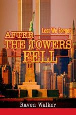 After the Towers Fell : Lest We Forget - Raven Walker