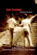 Life Lessons : A Roadmap to Surviving Life's Twists and Turns - Ian James Shepherd