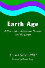 Earth Age : A New Vision of God, the Human and the Earth - Lorna Green