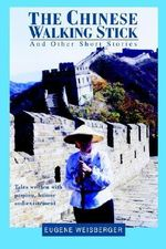 The Chinese Walking Stick : And Other Short Stories - Eugene Weisberger