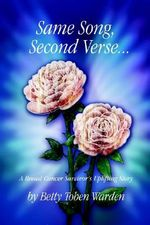 Same Song, Second Verse... : A Breast Cancer Survivor's Uplifting Story - Betty Toben Warden