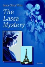 The Lassa Mystery : A Novel - James Oliver White