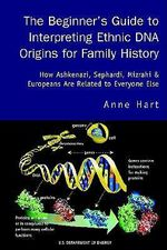 Beginner's Guide to Interpreting Ethnic DNA Origins for Fami :  How Ashkenazi, Sephardi, Mizrahi & Europeans Are Related to Everyone Else - Anne Hart