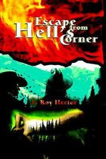 Escape from Hell's Corner - E. Roy Hector