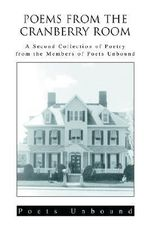 Poems from the Cranberry Room : A Second Collection of Poetry - Poets Unbound