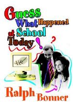 Guess What Happened at School Today! - Ralph Bonner