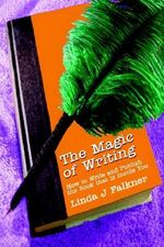 Magic of Writing :  How to Write and Publish the Book That is - Linda J Falkner