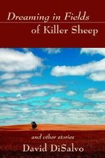 Dreaming in Fields of Killer Sheep : and Other Stories - David DiSalvo
