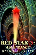 Red Star 3 :  Ascendance - Dennis J. Barton